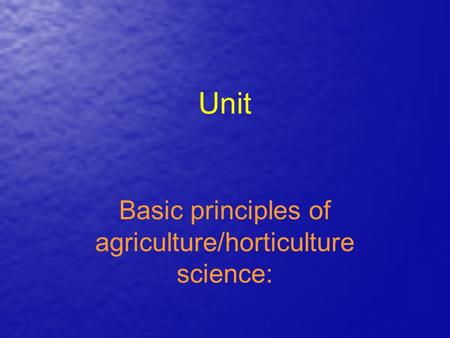 Unit Basic principles of agriculture/horticulture science: