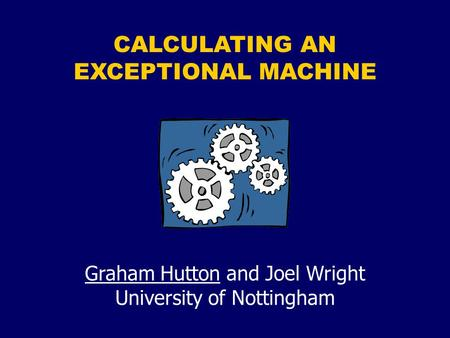 CALCULATING AN EXCEPTIONAL MACHINE Graham Hutton and Joel Wright University of Nottingham.