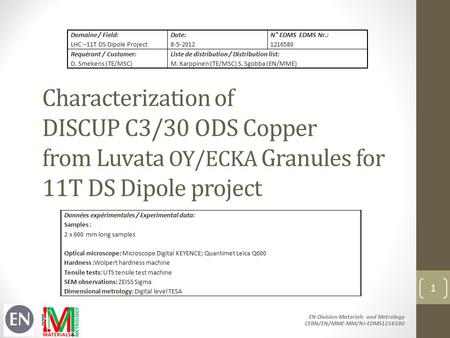 Characterization of DISCUP C3/30 ODS Copper from Luvata OY/ECKA Granules for 11T DS Dipole project EN Division-Materials and Metrology CERN/EN/MME-MM/NJ-EDMS1216580.