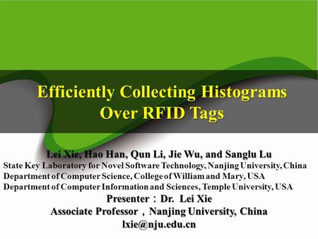 Efficiently Collecting Histograms Over RFID Tags Lei Xie, Hao Han, Qun Li, Jie Wu, and Sanglu Lu State Key Laboratory for Novel Software Technology, Nanjing.