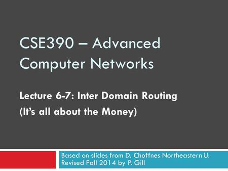 CSE390 – Advanced Computer Networks Lecture 6-7: Inter Domain Routing (It's all about the Money) Based on slides from D. Choffnes Northeastern U. Revised.