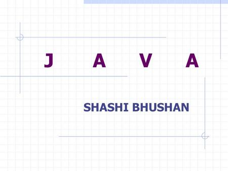 J A V A SHASHI BHUSHAN. MAIN ISSUES Object Oriented Concepts Examples FAQs.
