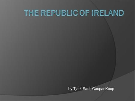 By Tjark Saul, Caspar Koop. Content  Founding of Ireland  Facts about Ireland  Anthem.