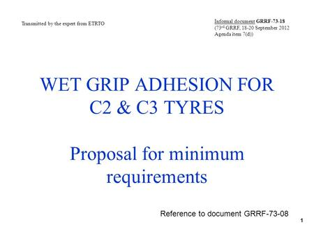 WET GRIP ADHESION FOR C2 & C3 TYRES Proposal for minimum requirements 1 Transmitted by the expert from ETRTO Informal document GRRF-73-18 (73 rd GRRF,