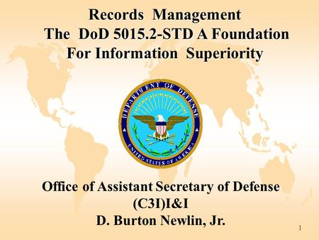 1 Records Management The DoD 5015.2-STD A Foundation For Information Superiority The DoD 5015.2-STD A Foundation For Information Superiority Office of.