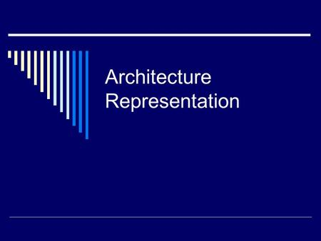 Architecture Representation. Outline  Goals of Architecture Representation  Foundations of Software Architecture Representation  Architecture Description.
