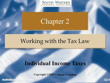 Individual Income Taxes C2-1 Chapter 2 Working with the Tax Law Copyright ©2009 Cengage Learning Individual Income Taxes.