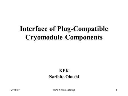 Interface of Plug-Compatible Cryomodule Components KEK Norihito Ohuchi 2008/3/41GDE-Sendai Meeting.