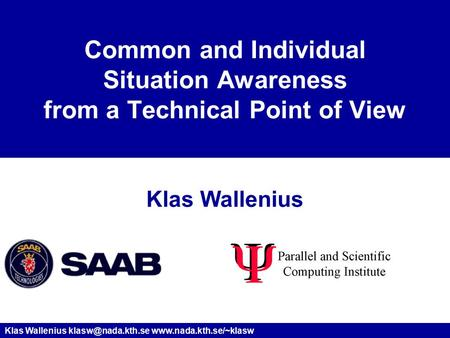 Klas Wallenius  Common and Individual Situation Awareness from a Technical Point of View Klas Wallenius.