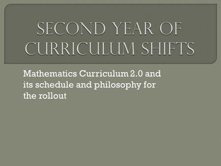 Mathematics Curriculum 2.0 and its schedule and philosophy for the rollout.