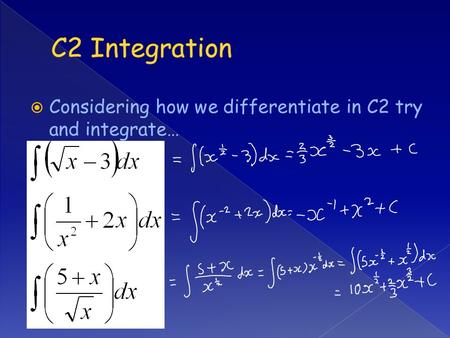  Considering how we differentiate in C2 try and integrate…