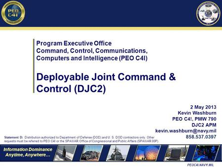 Information Dominance Anytime, Anywhere… PEOC4I.NAVY.MIL Program Executive Office Command, Control, Communications, Computers and Intelligence (PEO C4I)