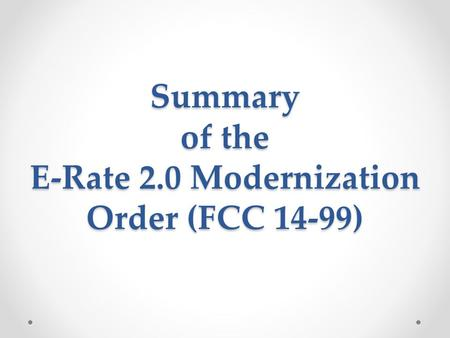 Summary of the E-Rate 2.0 Modernization Order (FCC 14-99)