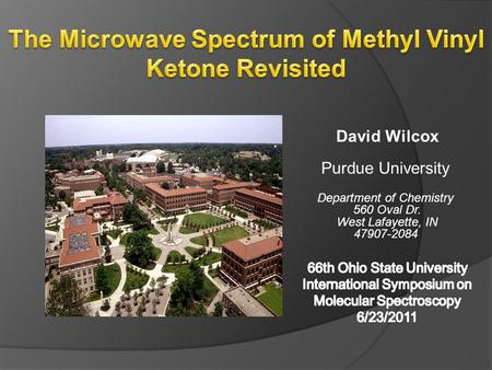 David Wilcox Purdue University Department of Chemistry 560 Oval Dr. West Lafayette, IN 47907-2084.