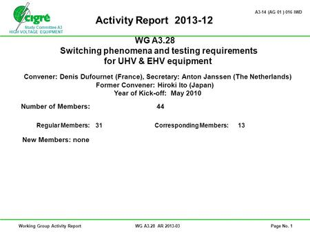 Study Committee A3 HIGH VOLTAGE EQUIPMENT Working Group Activity ReportWG A3.28 AR 2013-03Page No. 1 Activity Report 2013-12 WG A3.28 Switching phenomena.