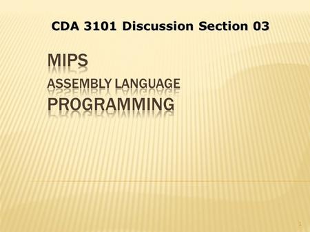 1 CDA 3101 Discussion Section 03.  Problem 2.6.1 The following problems deal with translating from C to MIPS. Assume that the variables f, g, h, i and.