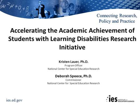 Ies.ed.gov Connecting Research, Policy and Practice Accelerating the Academic Achievement of Students with Learning Disabilities Research Initiative Kristen.