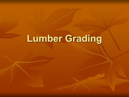 Lumber Grading. Objectives To understand the different ways of grading lumber To understand the different ways of grading lumber.