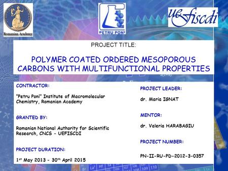 PROJECT TITLE: POLYMER COATED ORDERED MESOPOROUS CARBONS WITH MULTIFUNCTIONAL PROPERTIES CONTRACTOR: Petru Poni Institute of Macromolecular Chemistry,