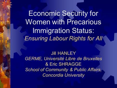 Economic Security for Women with Precarious Immigration Status: Ensuring Labour Rights for All Jill HANLEY GERME, Université Libre de Bruxelles & Eric.