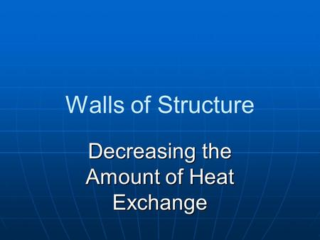 Walls of Structure Decreasing the Amount of Heat Exchange.