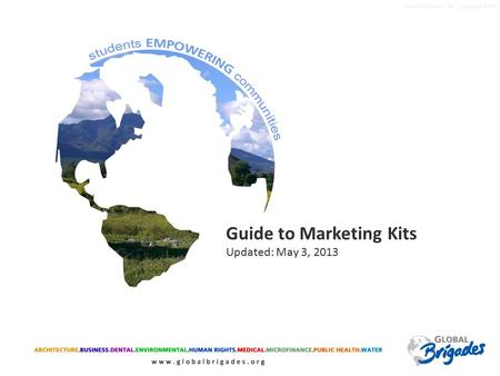 Global Brigades, Inc. Copyright 2009 Guide to Marketing Kits Updated: May 3, 2013.