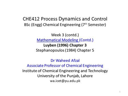 CHE412 Process Dynamics and Control BSc (Engg) Chemical Engineering (7 th Semester) Week 3 (contd.) Mathematical Modeling (Contd.) Luyben (1996) Chapter.