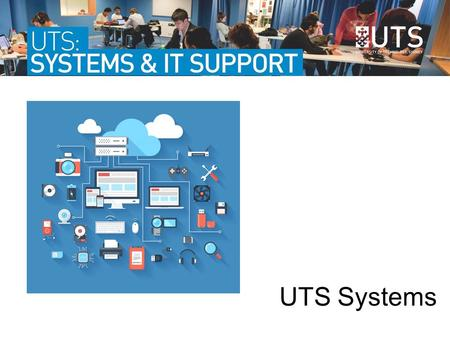 UTS Systems. Email and webmail Find, book, use student computers and computer labs Printing and student printers Do online study activities and see course.