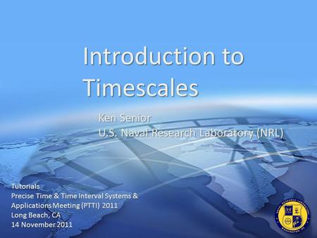U.S. Naval Research Laboratory (NRL) Introduction to Timescales Tutorials Precise Time & Time Interval Systems & Applications Meeting (PTTI) 2011 Long.