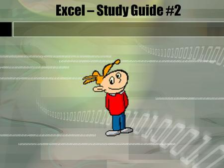 Excel – Study Guide #2. Spreadsheet Terms Input –Collection of information –Data to be typed into the spreadsheet. Output –Worksheet results.