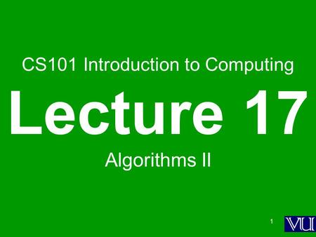 1 CS101 Introduction to Computing Lecture 17 Algorithms II.