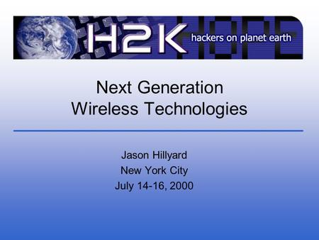 Next Generation Wireless Technologies Jason Hillyard New York City July 14-16, 2000.