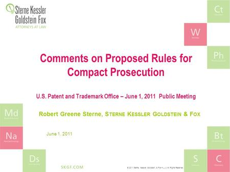 © 2011 Sterne, Kessler, Goldstein, & Fox P.L.L.C. All Rights Reserved. Comments on Proposed Rules for Compact Prosecution U.S. Patent and Trademark Office.