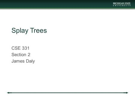 Splay Trees CSE 331 Section 2 James Daly. Reminder Homework 2 is out Due Thursday in class Project 2 is out Covers tree sets Due next Friday at midnight.