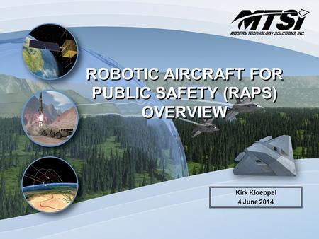 ROBOTIC AIRCRAFT FOR PUBLIC SAFETY (RAPS) OVERVIEW Kirk Kloeppel 4 June 2014.