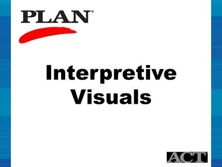 Interpretive Visuals. Understanding Your PLAN ® Results Preparing for Success 1 9/2010.