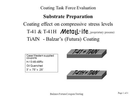 Coating Task Force Evaluation Balzars Futura Coupon Testing Page 1 of 4 Substrate Preparation Coating effect on compressive stress levels T-41 & T-41H.