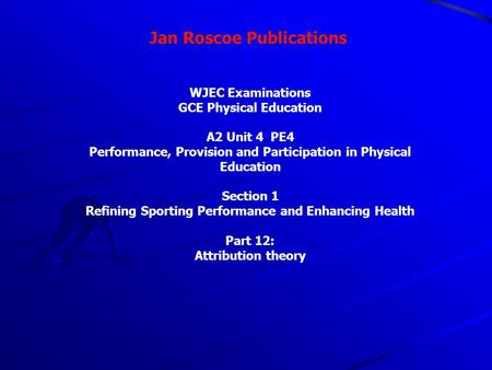 Jan Roscoe Publications WJEC Examinations GCE Physical Education A2 Unit 4 PE4 Performance, Provision and Participation in Physical Education Section 1.