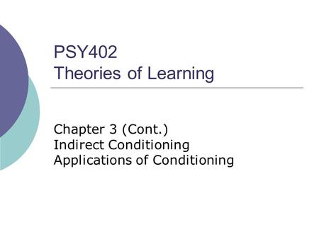 PSY402 Theories of Learning Chapter 3 (Cont.) Indirect Conditioning Applications of Conditioning.