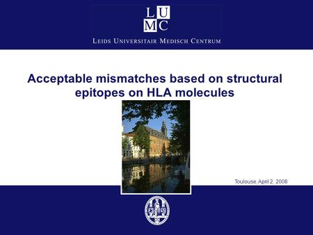 Acceptable mismatches based on structural epitopes on HLA molecules Toulouse, April 2, 2008.