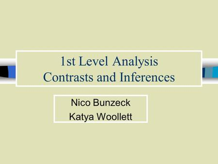 1st Level Analysis Contrasts and Inferences Nico Bunzeck Katya Woollett.