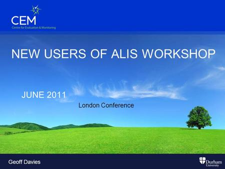 NEW USERS OF ALIS WORKSHOP JUNE 2011 London Conference Geoff Davies.