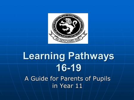 Learning Pathways 16-19 A Guide for Parents of Pupils in Year 11.