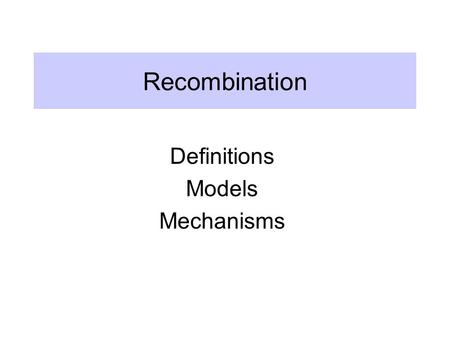 Recombination Definitions Models Mechanisms. Definition of recombination Breaking and rejoining of two parental DNA molecules to produce new DNA molecules.