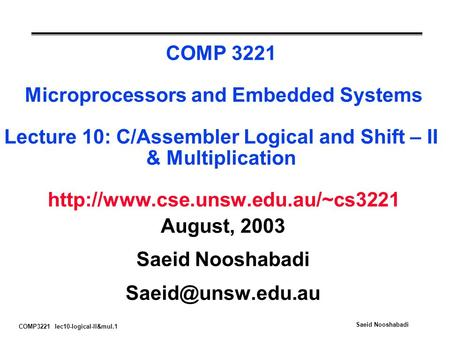 COMP3221 lec10-logical-II&mul.1 Saeid Nooshabadi COMP 3221 Microprocessors and Embedded Systems Lecture 10: C/Assembler Logical and Shift – II & Multiplication.