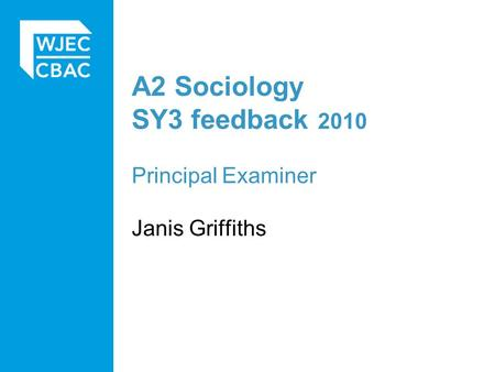 A2 Sociology SY3 feedback 2010 Principal Examiner Janis Griffiths.