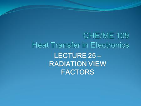 LECTURE 25 – RADIATION VIEW FACTORS. VIEW FACTORS THE EQUIVALENT FRACTION OF RADIATION FROM ONE SURFACE THAT IS INTERCEPTED BY A SECOND SURFACE ALSO CALLED.
