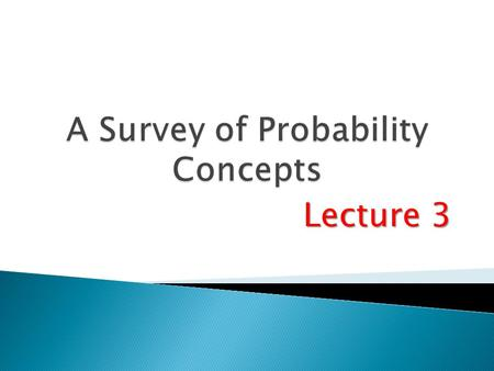 Lecture 3.  Define probability.  Explain the terms experiment, event and outcome.  Describe the classical, empirical, and subjective approaches to.