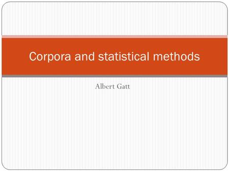 Albert Gatt Corpora and statistical methods. In this lecture Overview of rules of probability multiplication rule subtraction rule Probability based on.