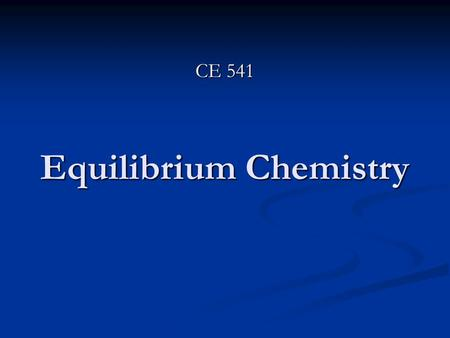 Equilibrium Chemistry CE 541. Important to: Important to: Determine the relationship between constituents in water Determine the relationship between.